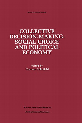 Collective Decision-Making:: Social Choice and Political Economy - Schofield, Norman, Professor (Editor), and Milford, Annette