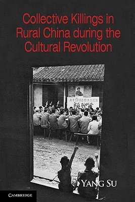 Collective Killings in Rural China during the Cultural Revolution - Su, Yang