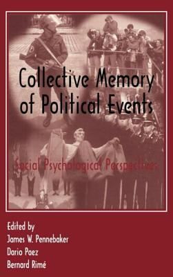 Collective Memory of Political Events: Social Psychological Perspectives - Pennebaker, James W, PhD (Editor), and Paez, Dar O (Editor), and Rime, Bernard (Editor)