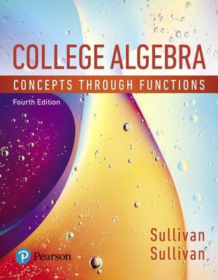 College Algebra: Concepts Through Functions - Sullivan, Michael, III
