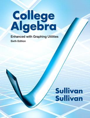 College Algebra Enhanced with Graphing Utilities - Sullivan, Michael, and Sullivan, Michael, III