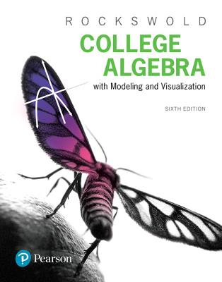 College Algebra with Modeling & Visualization - Rockswold, Gary K.