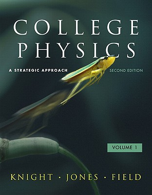College Physics, Volume 1: A Strategic Approach - Knight, Randall D, and Jones, Brian, and Field, Stuart