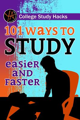 College Study Hacks: 101 Ways to Study Easier and Faster - Falconer, Melanie