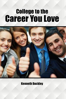 College to the Career You Love - Buckley, Kenneth