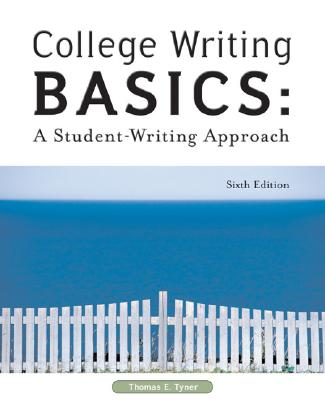 College Writing Basics: A Student-Writing Approach - Tyner, Thomas E