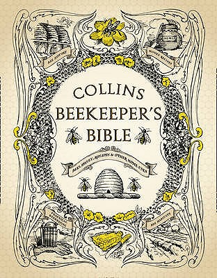 Collins Beekeeper's Bible: Bees, Honey, Recipes and Other Home Uses -