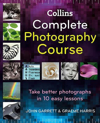 Collins Complete Photography Course - Garrett, John, and Harris, Graeme