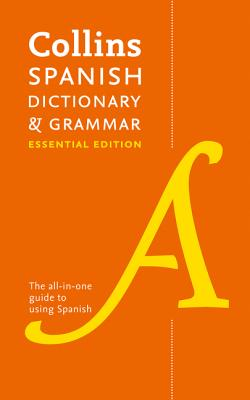 Collins Spanish Dictionary & Grammar Essential edition: 60,000 Translations Plus Grammar Tips for Everyday Use - Collins Dictionaries