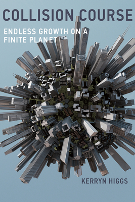 Collision Course: Endless Growth on a Finite Planet - Higgs, Kerryn