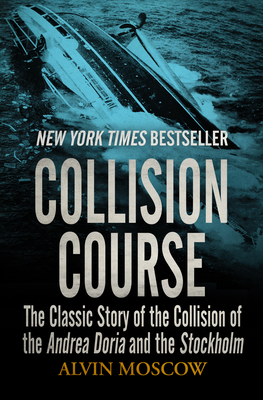 Collision Course: The Classic Story of the Collision of the Andrea Doria and the Stockholm - Moscow, Alvin
