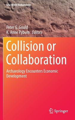 Collision or Collaboration 2017: Archaeology Encounters Economic Development - Pyburn, K. Anne (Editor)