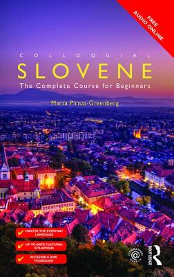 Colloquial Slovene: The Complete Course for Beginners - Pirnat-Greenberg, Marta