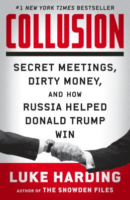 Collusion: Secret Meetings, Dirty Money, and How Russia Helped Donald Trump Win - Harding, Luke