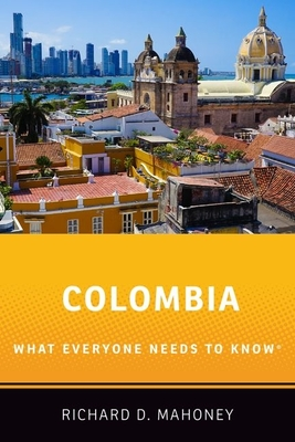 Colombia: What Everyone Needs to Know(r) - Mahoney, Richard D