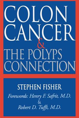 Colon Cancer and the Polyps Connection - Fisher, Stephen