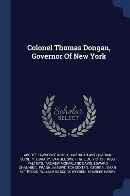 Colonel Thomas Dongan, Governor of New York - Rotch, Abbott Lawrence, and American Antiquarian Society Library (Creator), and Samuel Swett Green (Creator)