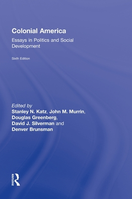 Colonial America: Essays in Politics and Social Development - Katz, Stanley (Editor), and Murrin, John M (Editor), and Greenberg, Douglas (Editor)