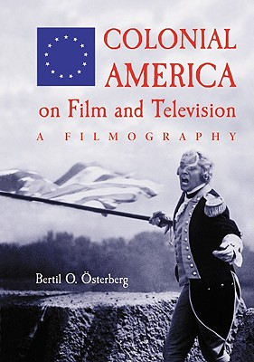 Colonial America on Film and Television: A Filmography - Osterberg, Bertil O