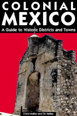 Colonial Mexico: A Traveler's Guide to Historic Districts and Towns - Mallan, Chicki, and Mallan, Oz
