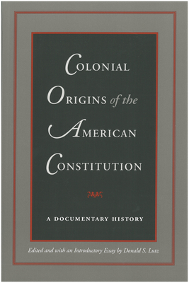 Colonial Origins of the American Constitution - Lutz, Donald S (Editor)