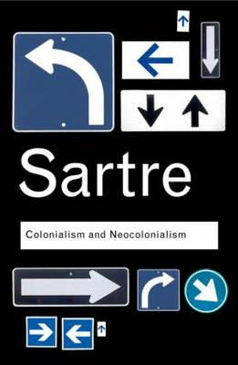 Colonialism and Neocolonialism - Sartre, Jean-Paul, and Sartre, J, and Haddour, Azzedine, Dr. (Translated by)