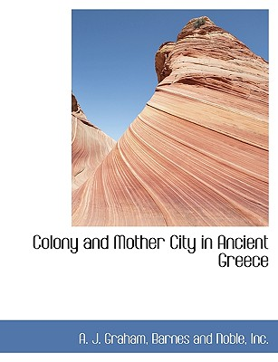 Colony and Mother City in Ancient Greece - Graham, A J, and Barnes and Noble, Inc (Creator)