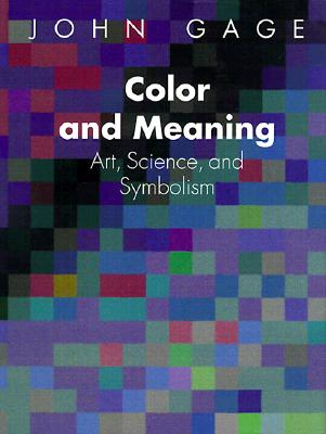 Color and Meaning: Art, Science, and Symbolism - Gage, John
