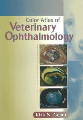 Color Atlas of Veterinary Ophthalmology - Gelatt, Kirk N