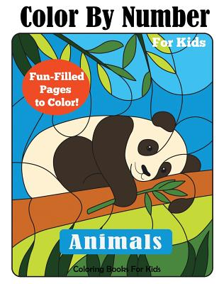 Color by Number for Kids: Animals Coloring Activity Book - Coloring Books for Kids