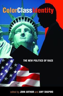 Color - Class - Identity: The New Politics of Race - Arthur, John (Editor)