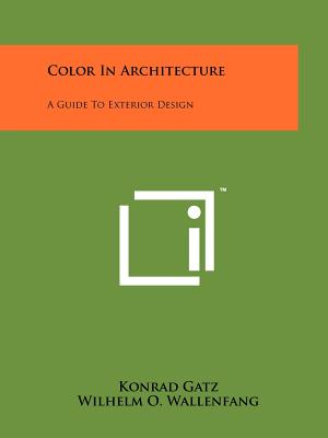 Color in Architecture: A Guide to Exterior Design - Gatz, Konrad, and Wallenfang, Wilhelm O