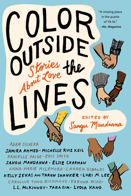 Color Outside the Lines: Stories about Love - Mandanna, Sangu (Editor), and Ahmed, Samira (Contributions by), and Silvera, Adam (Contributions by)