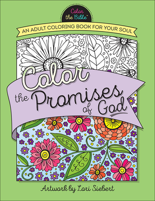 Color the Promises of God: An Adult Coloring Book for Your Soul - Siebert, Lori