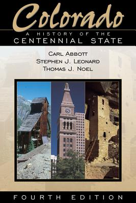 Colorado: A History of the Centennial State - Abbott, Carl