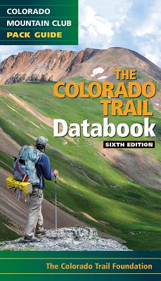 Colorado Trail Databook, 6th Edition - Colorado Trail Foundation