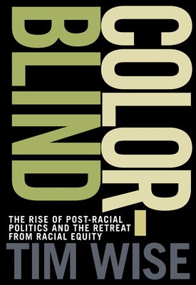 Colorblind: The Rise of Post-Racial Politics and the Retreat from Racial Equity - Wise, Tim