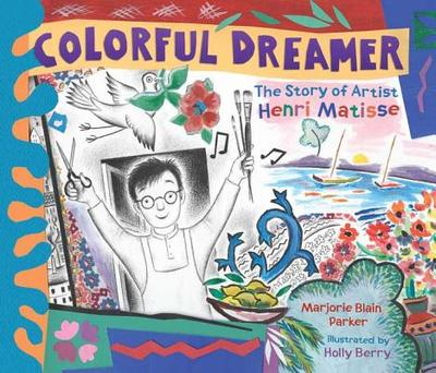 Colorful Dreamer: The Story of Artist Henri Matisse - Blain Parker, Marjorie