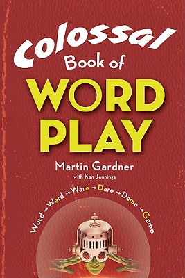Colossal Book of Wordplay - Gardner, Martin, and Jennings, Ken