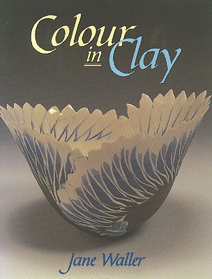 Colour in Clay - Waller, Jane