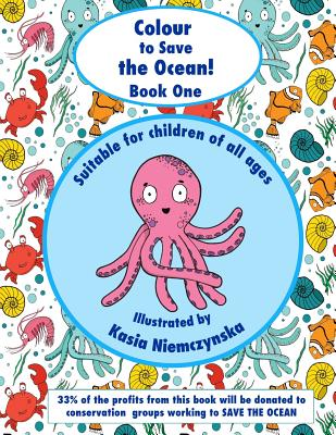 Colour to Save the Ocean - Book One: A Colouring Book for Children - Niemczynska, Kasia, and Holloway, Karin (Text by)