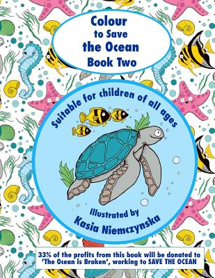 Colour to Save the Ocean - Book Two: A Colouring Book for Children - Niemczynska, Kasia, and Holloway, Karin