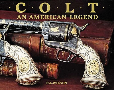 Colt: An American Legend - Wilson, R L, and Latham, Sid (Photographer)