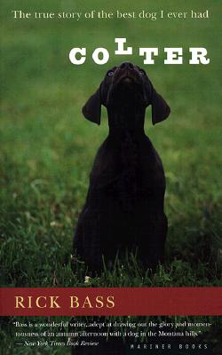Colter: The True Story of the Best Dog I Ever Had - Bass, Rick