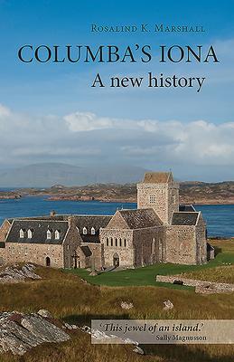 Columba's Iona: A New History - Marshall, Rosalind K.