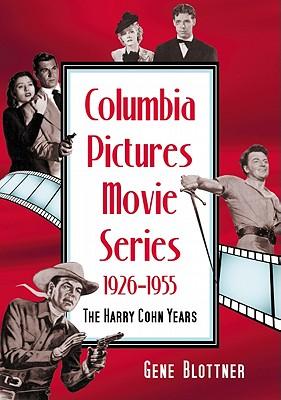 Columbia Pictures Movie Series, 1926-1955: The Harry Cohn Years - Blottner, Gene