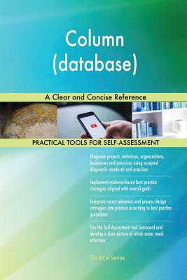 Column (database): A Clear and Concise Reference - Blokdyk, Gerardus