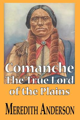 Comanche, the True Lord of the Plains - Anderson, MR Meredith I