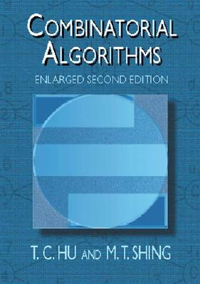 Combinatorial Algorithms: Enlarged Second Edition - Hu, T C, and Shing, M T