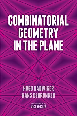 Combinatorial Geometry in the Plane - Hadwiger, Hugo, and Debrunner, Hans, and Klee, Victor (Translated by)